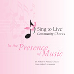Sing to Live Chorus - In the Presence of Music CD